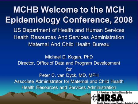 MCHB Welcome to the MCH Epidemiology Conference, 2008 US Department of Health and Human Services Health Resources And Services Administration Maternal.