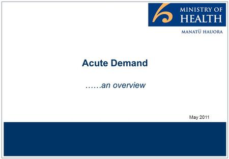 Acute Demand ……an overview May 2011. Better, sooner, more convenient 2 Davis,P. (2010) Quality or Quantity? Markets or Management? University of Auckland.