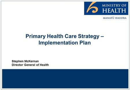 Primary Health Care Strategy – Implementation Plan Stephen McKernan Director General of Health.