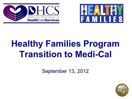 Healthy Families Program Transition to Medi-Cal September 13, 2012.