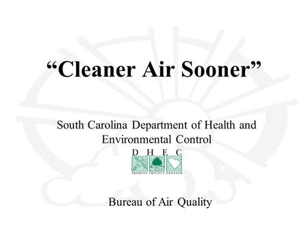 """Cleaner Air Sooner"" South Carolina Department of Health and Environmental Control Bureau of Air Quality."
