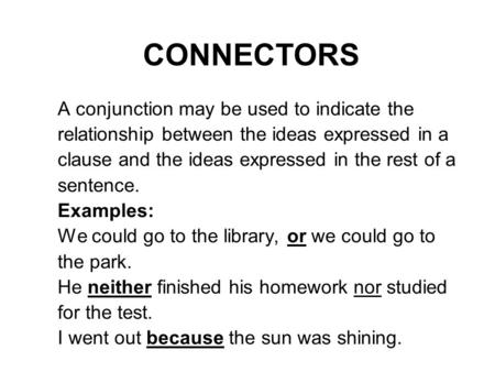 CONNECTORS A conjunction may be used to indicate the