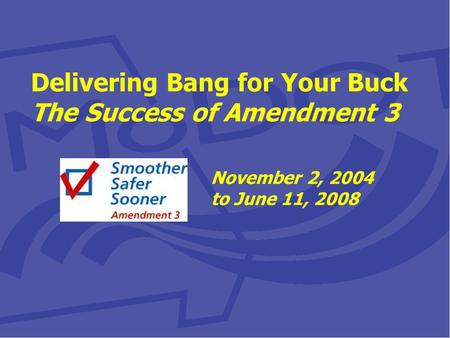 Delivering Bang for Your Buck The Success of Amendment 3 November 2, 2004 to June 11, 2008.