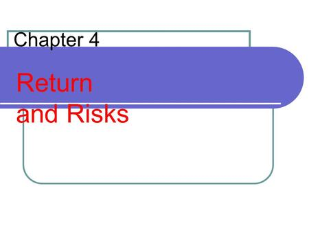 Chapter 4 Return and Risks. 2 The Concept of Return Return The level of profit from an investment, or The reward for investing Components of Return Current.