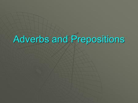 Adverbs and Prepositions. Adverbs  Adverbs describe verbs.  Adverbs tell How?, When?, Where? the action occurs.  How?When? Where?  Fasttomorrow here.