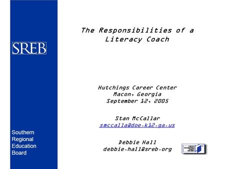 The Responsibilities of a Literacy Coach Hutchings Career Center Macon, Georgia September 12, 2005 Stan McCallar Debbie Hall