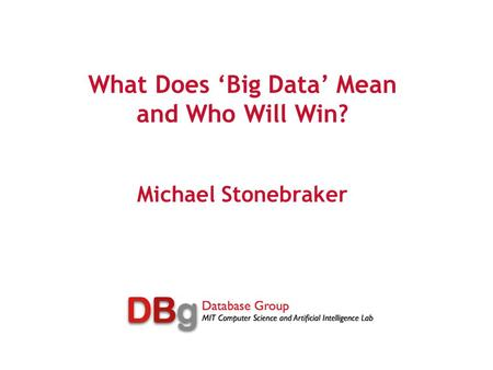 What Does 'Big Data' Mean and Who Will Win? Michael Stonebraker.