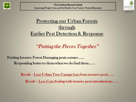 Finding Invasive Forest Damaging pests sooner……. Responding better to them when we do find them……. Protecting our Urban Forests through Earlier Pest Detection.