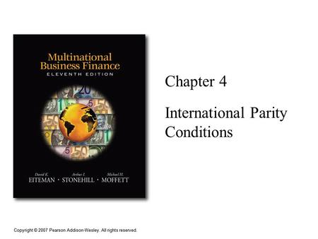 Copyright © 2007 Pearson Addison-Wesley. All rights reserved. Chapter 4 International Parity Conditions.