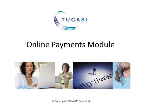 Online Payments Module © Copyright 2006-2012 Tucasi Ltd.