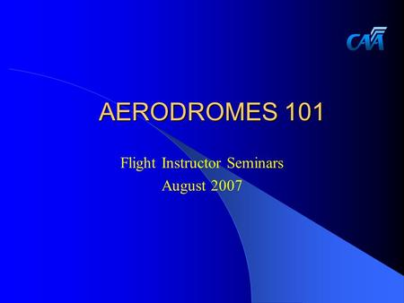 AERODROMES 101 Flight Instructor Seminars August 2007.