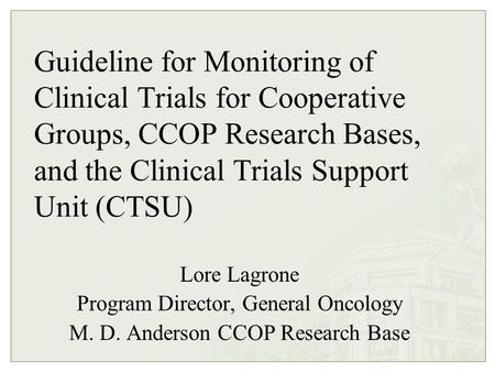 Guideline for Monitoring of Clinical Trials for Cooperative Groups, CCOP Research Bases, and the Clinical Trials Support Unit (CTSU) Lore Lagrone Program.