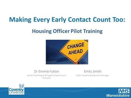 Making Every Contact Count: Making Every Early Contact Count Too: Housing Officer Pilot Training Dr Emmie Fulton Health Psychologist & Cognitive Behavioural.