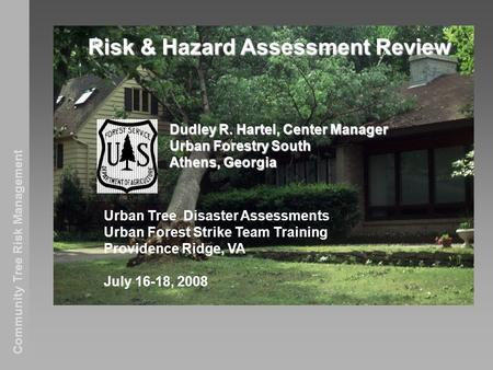 Community Tree Risk Management Risk & Hazard Assessment Review Dudley R. Hartel, Center Manager Urban Forestry South Athens, Georgia Urban Tree Disaster.