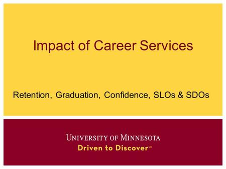 Impact of Career Services Retention, Graduation, Confidence, SLOs & SDOs.