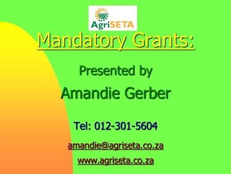 Mandatory Grants: Presented by Amandie Gerber Tel: 012-301-5604