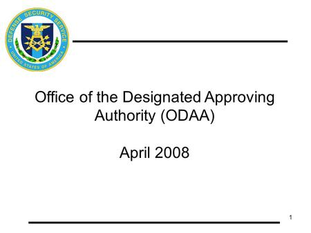 1 Office of the Designated Approving Authority (ODAA) April 2008.