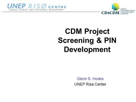 Glenn S. Hodes UNEP Risø Center CDM Project Screening & PIN Development.