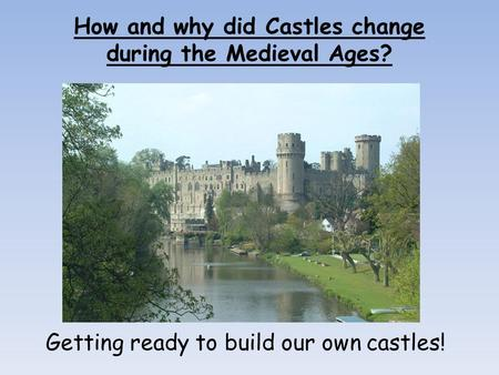 How and why did Castles change during the Medieval Ages?
