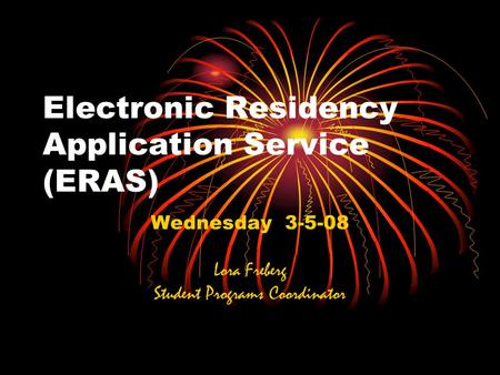 Electronic Residency Application Service (ERAS) Wednesday 3-5-08 Lora Freberg Student Programs Coordinator.