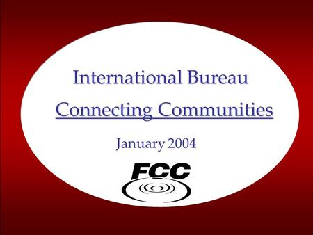 1 January 2004 Connecting Communities International Bureau.