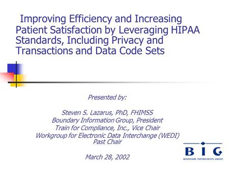 Improving Efficiency and Increasing Patient Satisfaction by Leveraging HIPAA Standards, Including Privacy and Transactions and Data Code Sets Presented.