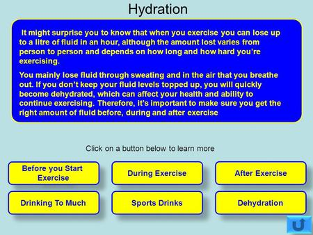It might surprise you to know that when you exercise you can lose up to a litre of fluid in an hour, although the amount lost varies from person to person.