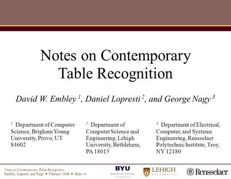 Notes on Contemporary Table Recognition Embley, Lopresti, and Nagy  February 2006  Slide 1 Notes on Contemporary Table Recognition David W. Embley 1,