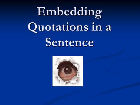 Embedding Quotations in a Sentence. Embedding quotations using transitional words helps quoted material flow naturally and coherently into your paragraph.