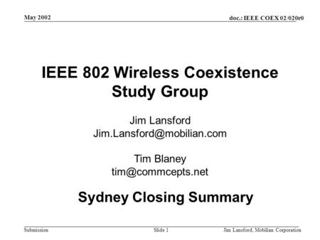 Doc.: IEEE COEX 02/020r0 Submission May 2002 Jim Lansford, Mobilian CorporationSlide 1 IEEE 802 Wireless Coexistence Study Group Jim Lansford