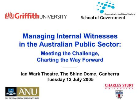 Managing Internal Witnesses in the Australian Public Sector: Meeting the Challenge, Charting the Way Forward Ian Wark Theatre, The Shine Dome, Canberra.