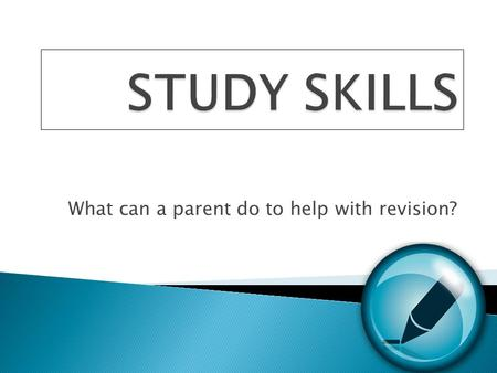 What can a parent do to help with revision?. Creating The Right Environment  A quiet, well lit room  A bedroom, study or dining room?  A desk or.
