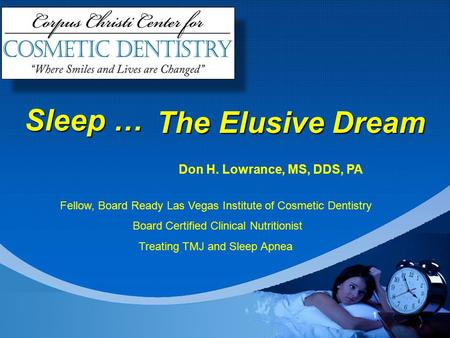 1 Company LOGO Don H. Lowrance, MS, DDS, PA Fellow, Board Ready Las Vegas Institute of Cosmetic Dentistry Board Certified Clinical Nutritionist Treating.