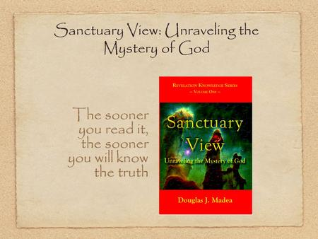 Sanctuary View: Unraveling the Mystery of God The sooner you read it, the sooner you will know the truth.