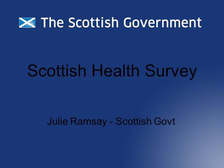 Scottish Health Survey Julie Ramsay - Scottish Govt.