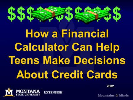 How a Financial Calculator Can Help Teens Make Decisions About Credit Cards $$$$$$$$$$$$ 2002.