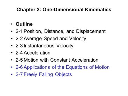 Chapter 2: One-Dimensional Kinematics Outline 2-1Position, Distance, and Displacement 2-2Average Speed and Velocity 2-3Instantaneous Velocity 2-4Acceleration.