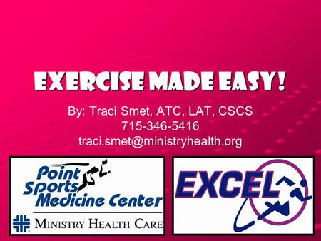 Exercise Made EASY! By: Traci Smet, ATC, LAT, CSCS 715-346-5416