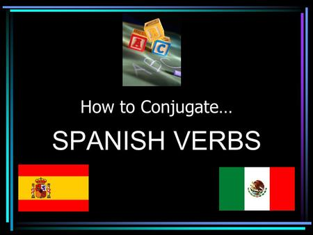 How to Conjugate… SPANISH VERBS First, let ' s review the subject pronouns. yoIyo tú youtú usted youusted él heél ella sheella SingularPlural Person.