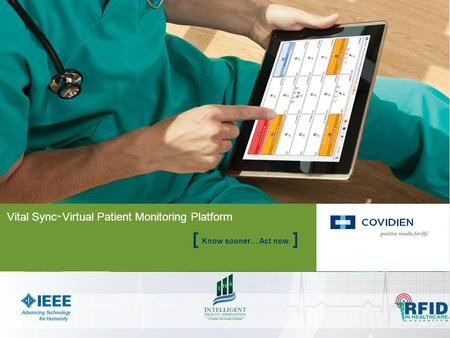 Vital Sync ™ Virtual Patient Monitoring Platform Know sooner… Act now.