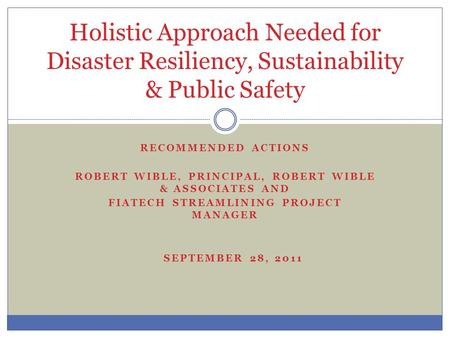 RECOMMENDED ACTIONS ROBERT WIBLE, PRINCIPAL, ROBERT WIBLE & ASSOCIATES AND FIATECH STREAMLINING PROJECT MANAGER SEPTEMBER 28, 2011 Holistic Approach Needed.