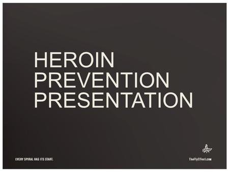 HEROIN PREVENTION PRESENTATION. HEROIN DOESN'T DISCRIMINATE.