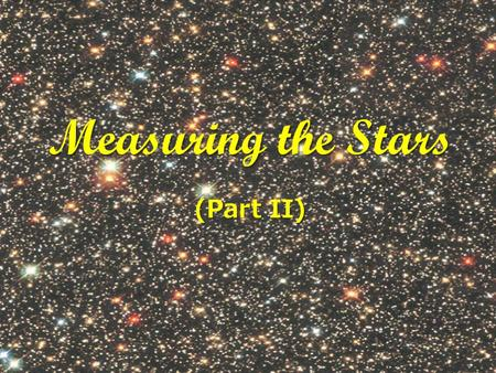 Measuring the Stars (Part II). A Quantitative Way to Characterize Stars: Color (Temperature) vs. Magnitude (Luminosity) Brighter Hotter.