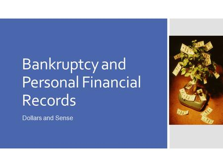 Bankruptcy and Personal Financial Records Dollars and Sense.