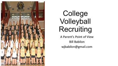College Volleyball Recruiting A Parent's Point of View Bill Babilon