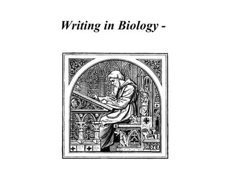 Writing in Biology -. Writing scientific papers Understanding how to do science is a powerful insight Communicating science is critical to success and.