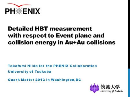Detailed HBT measurement with respect to Event plane and collision energy in Au+Au collisions Takafumi Niida for the PHENIX Collaboration University of.