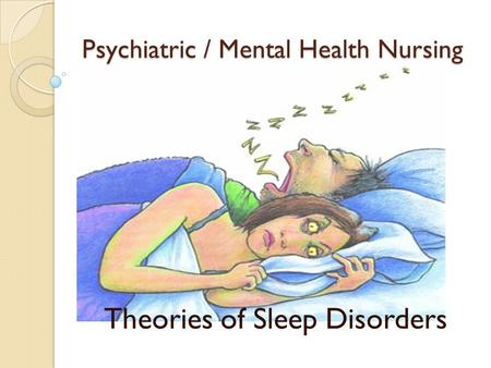 Psychiatric / Mental Health Nursing Theories of Sleep Disorders.