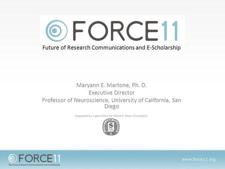 Future of Research Communications and E-Scholarship Maryann E. Martone, Ph. D. Executive Director Professor of Neuroscience, University of California,