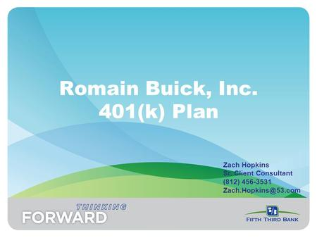 Romain Buick, Inc. 401(k) Plan Zach Hopkins Sr. Client Consultant (812) 456-3531